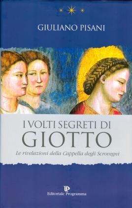 Copertina del libro: Giuliano Pisani, I volti segreti di Giotto. Le rivelazioni della Cappella degli Scrovegni