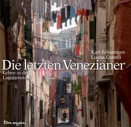 Copertina del libro: Die letzten Venezianer. Leben in der Lagunenstadt [Gli ultimi Veneziani. Vivere nella città lagunare], di Karl Johaentges e Luana Castelli, Muenchen, F.A. Herbig Verlag (Terra Magica)
