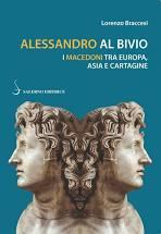 Alessandro al bivio. I Macedoni tra Europa, Asia e Cartagine - Lorenzo Braccesi
